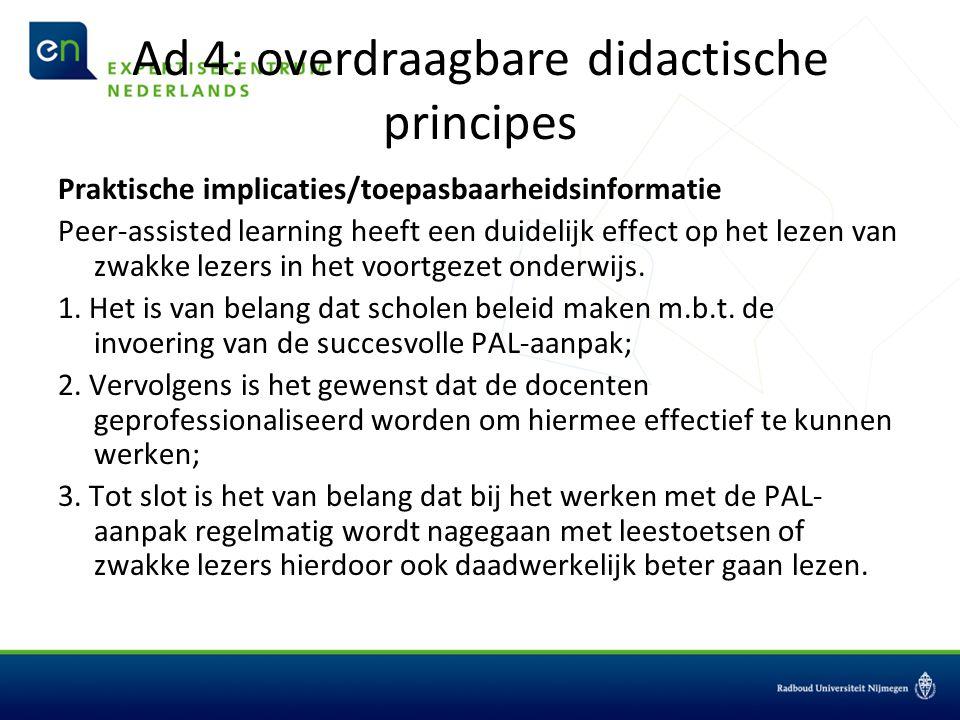 Ad 4: overdraagbare didactische principes Praktische implicaties/toepasbaarheidsinformatie Peer-assisted learning heeft een duidelijk effect op het lezen van zwakke lezers in het voortgezet onderwijs.
