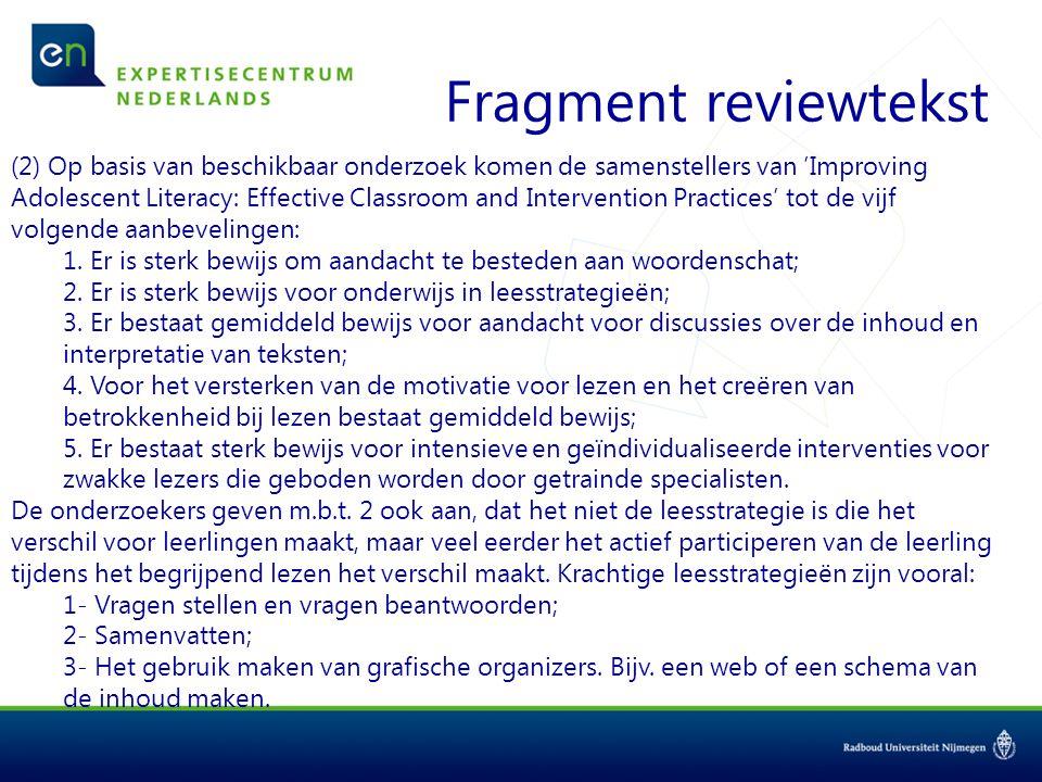 Fragment reviewtekst (2) Op basis van beschikbaar onderzoek komen de samenstellers van 'Improving Adolescent Literacy: Effective Classroom and Intervention Practices' tot de vijf volgende aanbevelingen: 1.