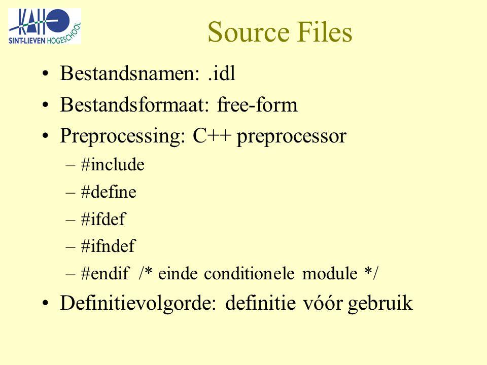 Source Files Bestandsnamen:.idl Bestandsformaat: free-form Preprocessing: C++ preprocessor –#include –#define –#ifdef –#ifndef –#endif /* einde conditionele module */ Definitievolgorde: definitie vóór gebruik