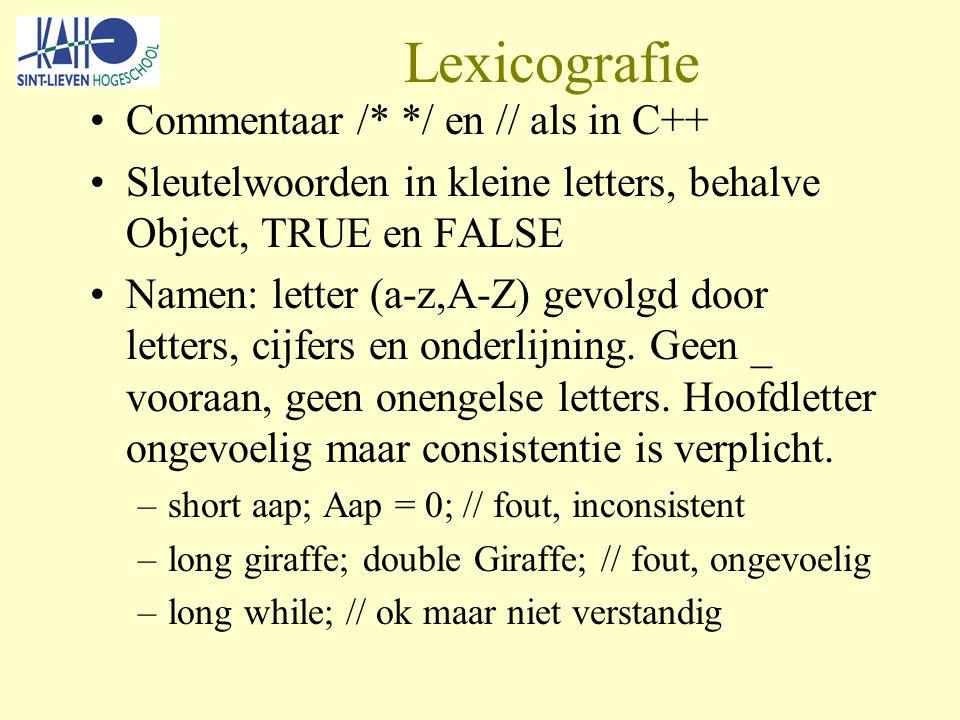 Lexicografie Commentaar /* */ en // als in C++ Sleutelwoorden in kleine letters, behalve Object, TRUE en FALSE Namen: letter (a-z,A-Z) gevolgd door letters, cijfers en onderlijning.