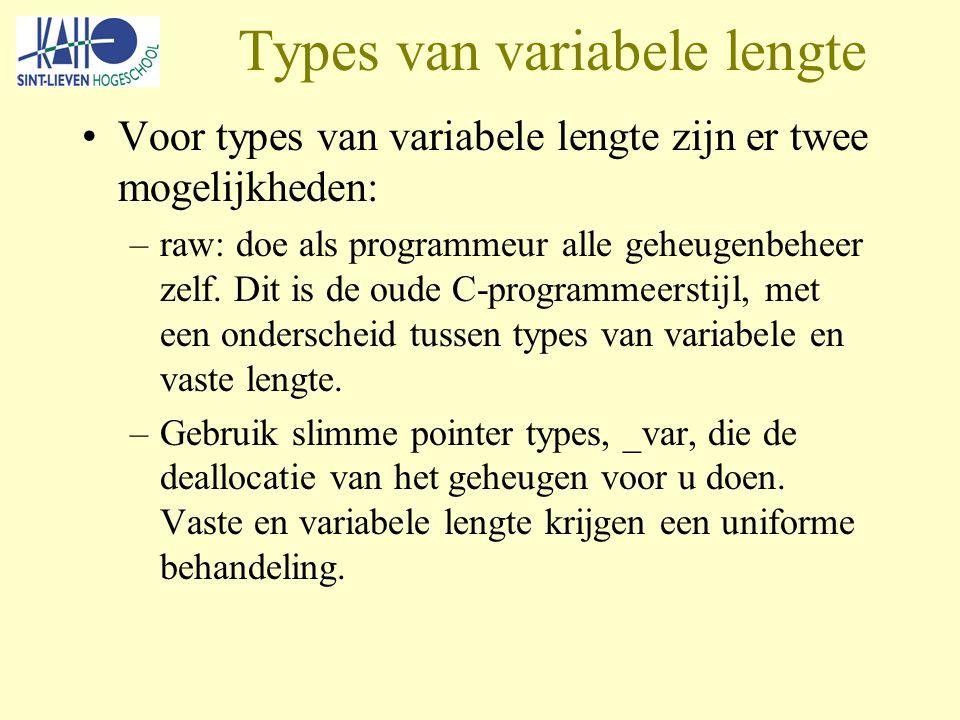 Types van variabele lengte Voor types van variabele lengte zijn er twee mogelijkheden: –raw: doe als programmeur alle geheugenbeheer zelf.