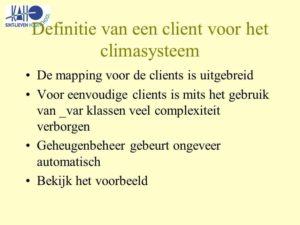 Definitie van een client voor het climasysteem De mapping voor de clients is uitgebreid Voor eenvoudige clients is mits het gebruik van _var klassen veel complexiteit verborgen Geheugenbeheer gebeurt ongeveer automatisch Bekijk het voorbeeld
