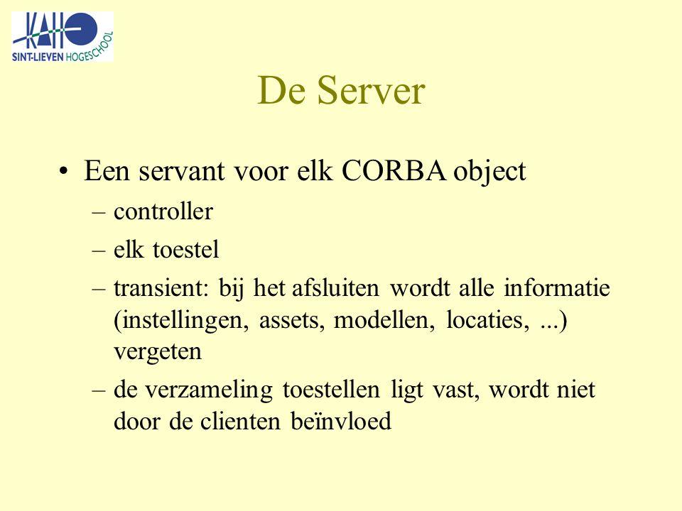 De Server Een servant voor elk CORBA object –controller –elk toestel –transient: bij het afsluiten wordt alle informatie (instellingen, assets, modellen, locaties,...) vergeten –de verzameling toestellen ligt vast, wordt niet door de clienten beïnvloed