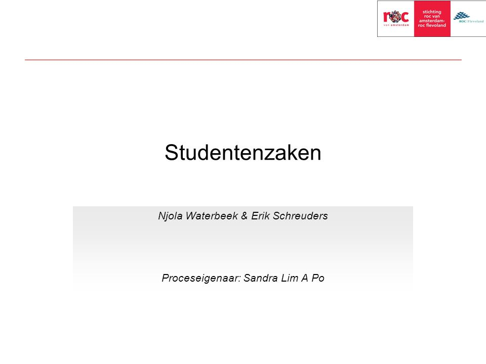 Studentenzaken Njola Waterbeek & Erik Schreuders Proceseigenaar: Sandra Lim A Po