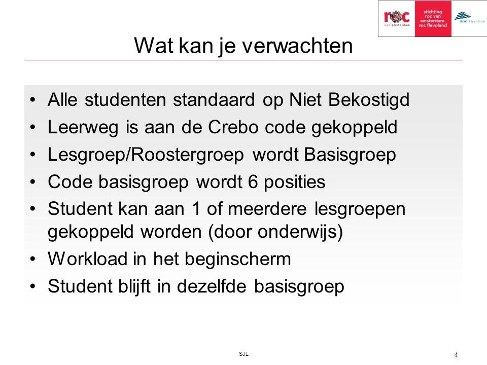 Wat kan je verwachten Alle studenten standaard op Niet Bekostigd Leerweg is aan de Crebo code gekoppeld Lesgroep/Roostergroep wordt Basisgroep Code ba