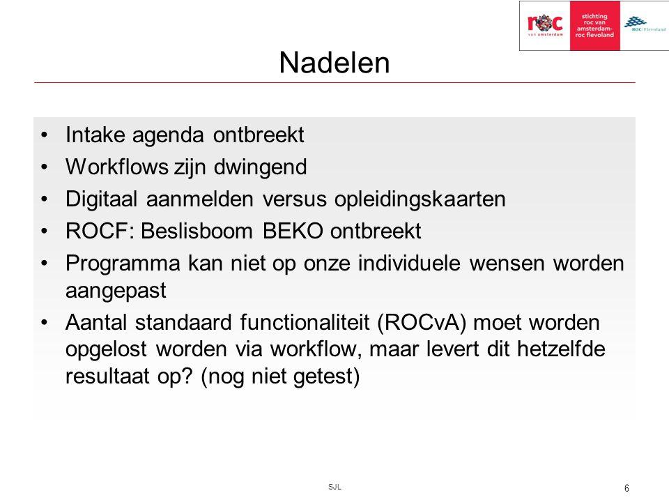 Nadelen Intake agenda ontbreekt Workflows zijn dwingend Digitaal aanmelden versus opleidingskaarten ROCF: Beslisboom BEKO ontbreekt Programma kan niet