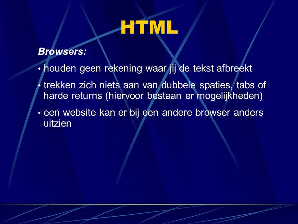 HTML Browsers: houden geen rekening waar jij de tekst afbreekt trekken zich niets aan van dubbele spaties, tabs of harde returns (hiervoor bestaan er