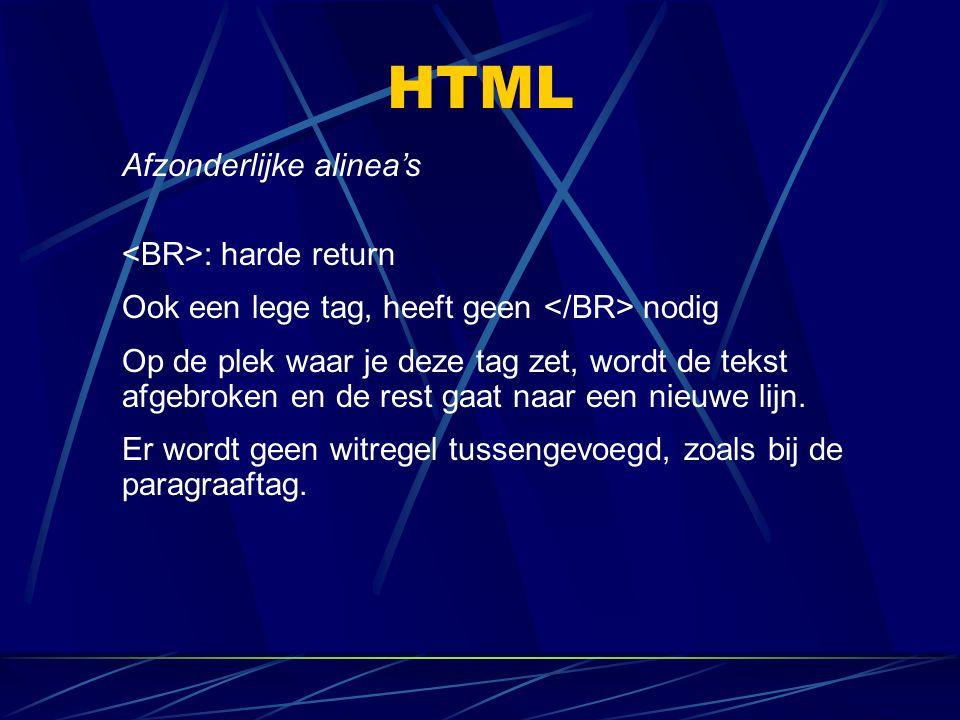 HTML Afzonderlijke alinea's : harde return Ook een lege tag, heeft geen nodig Op de plek waar je deze tag zet, wordt de tekst afgebroken en de rest ga