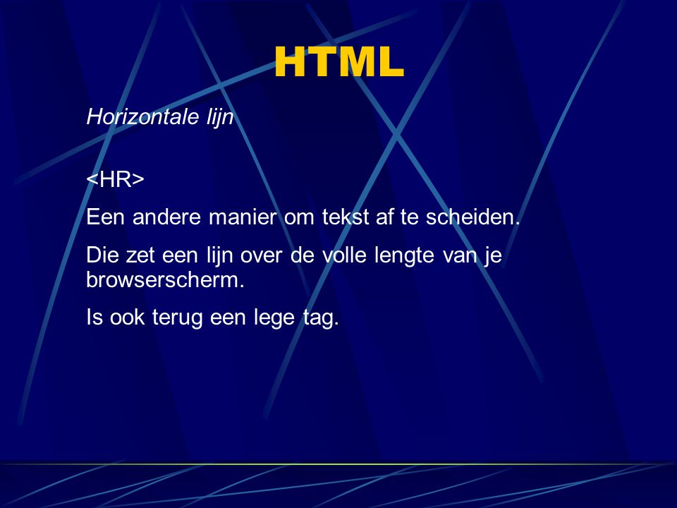 HTML Horizontale lijn Een andere manier om tekst af te scheiden. Die zet een lijn over de volle lengte van je browserscherm. Is ook terug een lege tag
