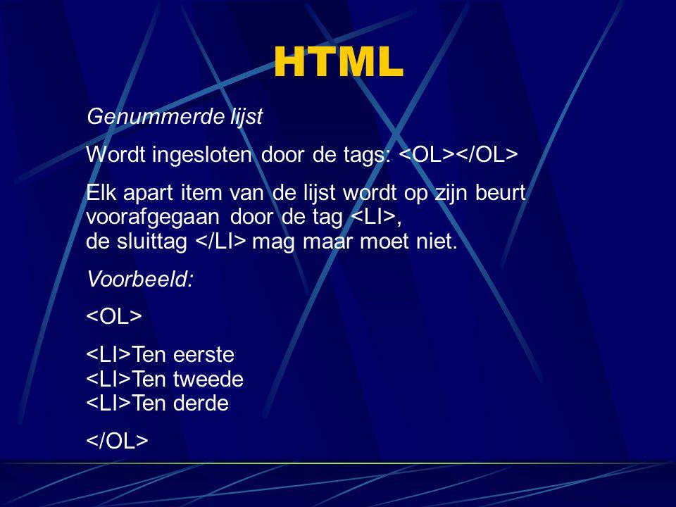 HTML Genummerde lijst Wordt ingesloten door de tags: Elk apart item van de lijst wordt op zijn beurt voorafgegaan door de tag, de sluittag mag maar mo