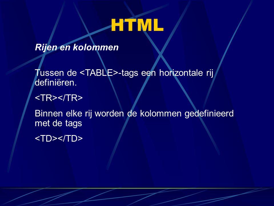 HTML Rijen en kolommen Tussen de -tags een horizontale rij definiëren. Binnen elke rij worden de kolommen gedefinieerd met de tags
