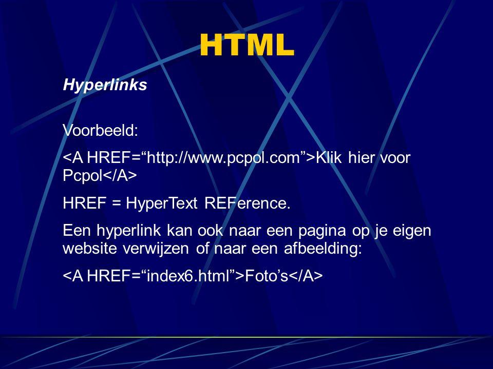 HTML Hyperlinks Voorbeeld: Klik hier voor Pcpol HREF = HyperText REFerence. Een hyperlink kan ook naar een pagina op je eigen website verwijzen of naa
