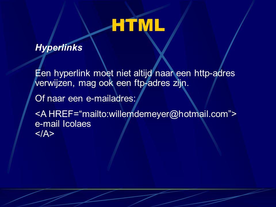 HTML Hyperlinks Een hyperlink moet niet altijd naar een http-adres verwijzen, mag ook een ftp-adres zijn. Of naar een e-mailadres: e-mail Icolaes
