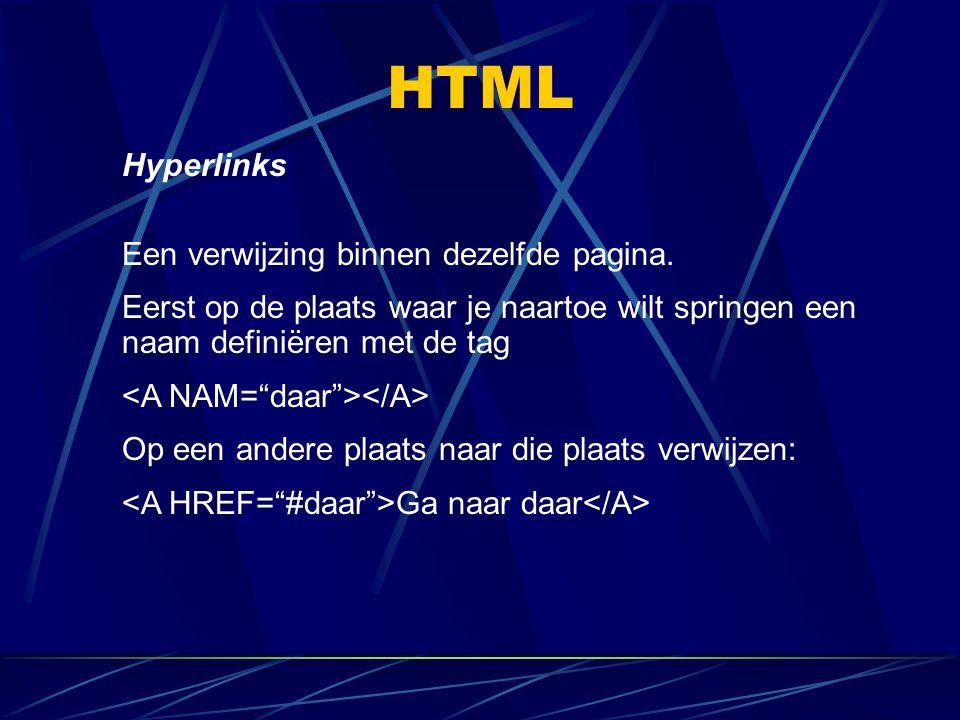 HTML Hyperlinks Een verwijzing binnen dezelfde pagina. Eerst op de plaats waar je naartoe wilt springen een naam definiëren met de tag Op een andere p
