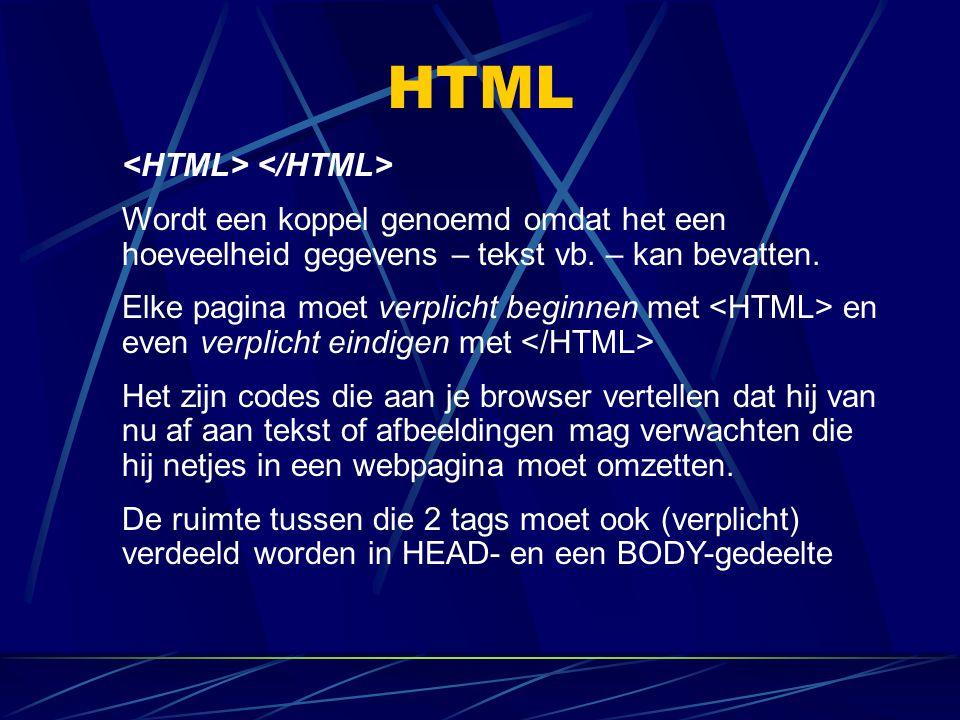 HTML Wordt een koppel genoemd omdat het een hoeveelheid gegevens – tekst vb. – kan bevatten. Elke pagina moet verplicht beginnen met en even verplicht