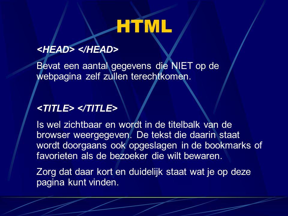 HTML Bevat een aantal gegevens die NIET op de webpagina zelf zullen terechtkomen. Is wel zichtbaar en wordt in de titelbalk van de browser weergegeven
