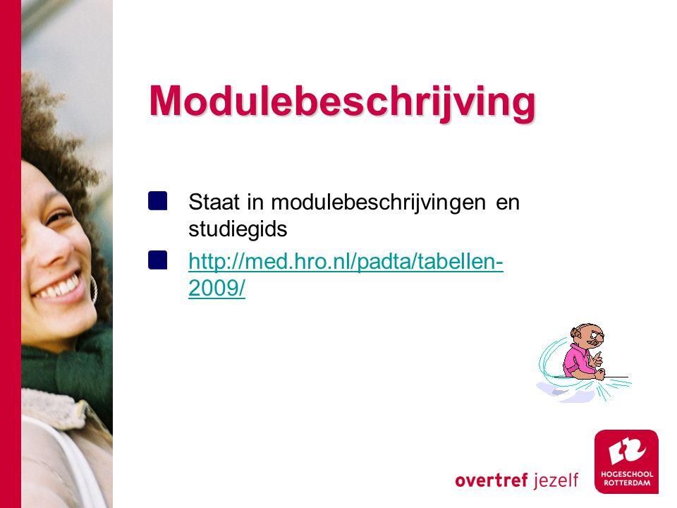 Modulebeschrijving Staat in modulebeschrijvingen en studiegids http://med.hro.nl/padta/tabellen- 2009/
