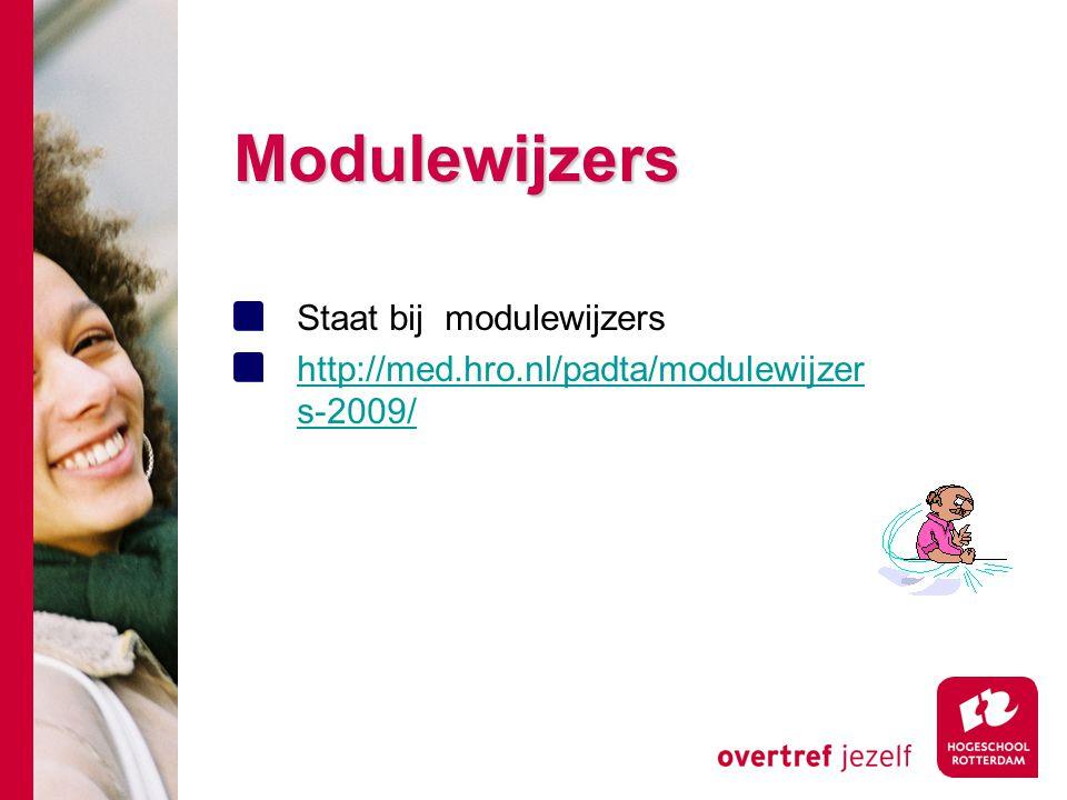Modulewijzers Staat bij modulewijzers http://med.hro.nl/padta/modulewijzer s-2009/