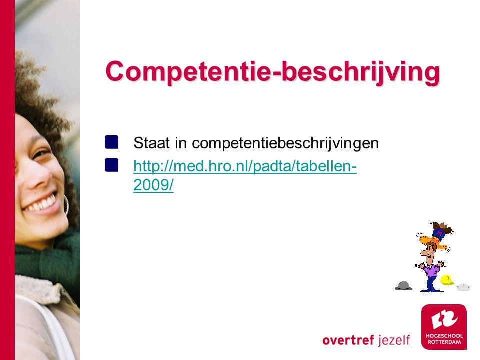Competentie-beschrijving Staat in competentiebeschrijvingen http://med.hro.nl/padta/tabellen- 2009/