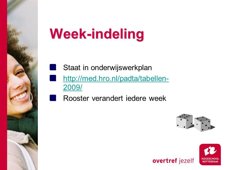 Week-indeling Staat in onderwijswerkplan http://med.hro.nl/padta/tabellen- 2009/ Rooster verandert iedere week