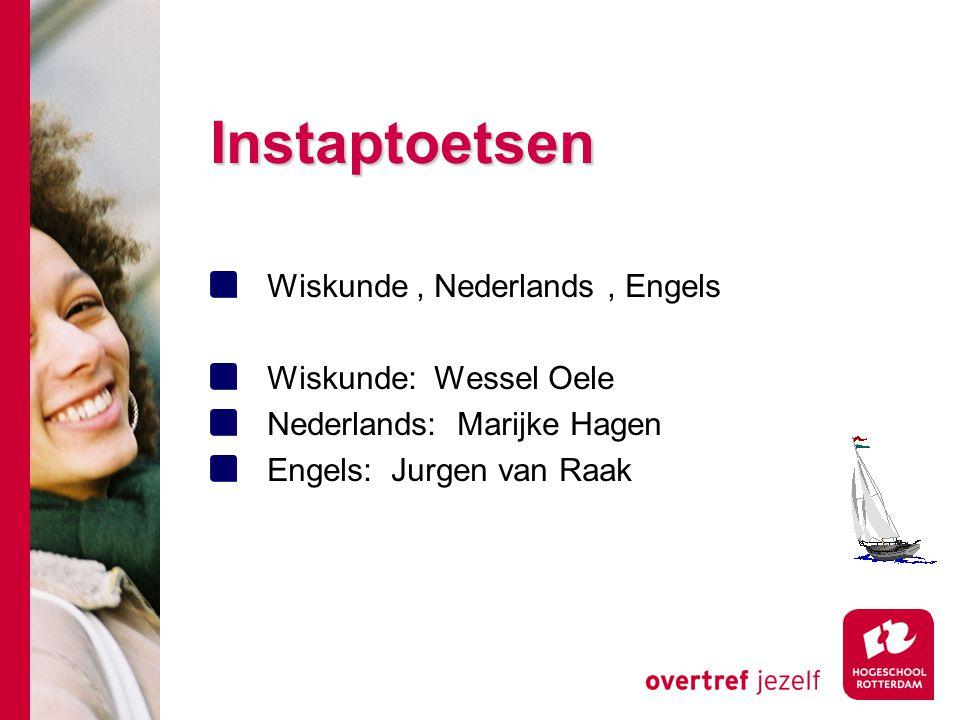 Instaptoetsen Wiskunde, Nederlands, Engels Wiskunde: Wessel Oele Nederlands: Marijke Hagen Engels: Jurgen van Raak