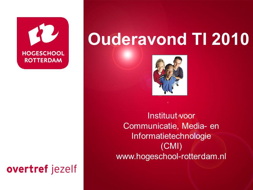 Presentatie titel Rotterdam, 00 januari 2007 Ouderavond TI 2010 Instituut voor Communicatie, Media- en Informatietechnologie (CMI) www.hogeschool-rott