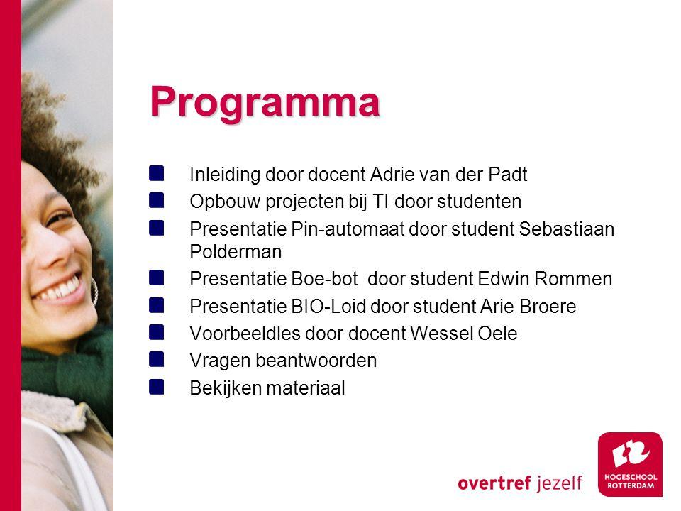 Programma Inleiding door docent Adrie van der Padt Opbouw projecten bij TI door studenten Presentatie Pin-automaat door student Sebastiaan Polderman P