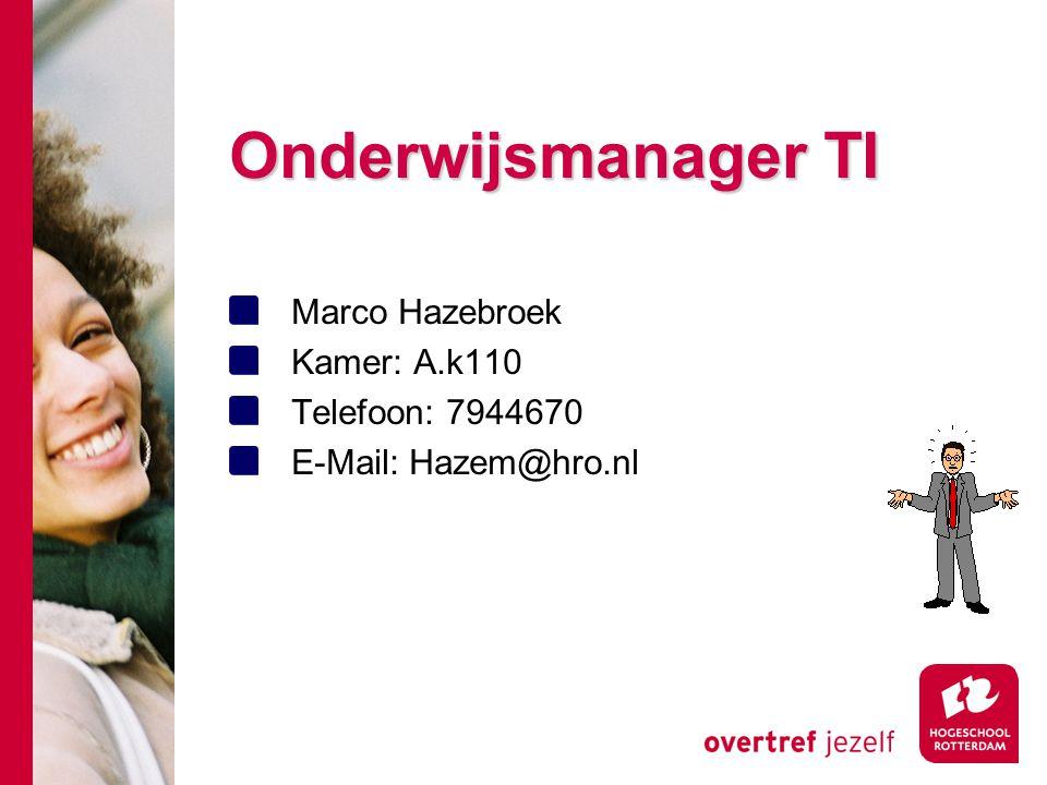 Onderwijsmanager TI Marco Hazebroek Kamer: A.k110 Telefoon: 7944670 E-Mail: Hazem@hro.nl
