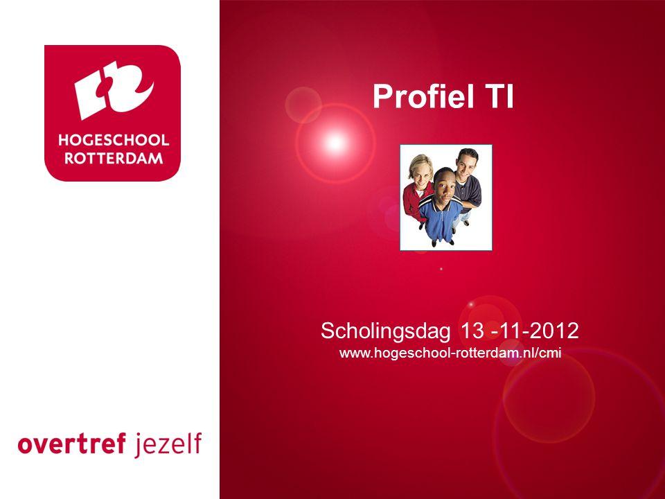 Presentatie titel Rotterdam, 00 januari 2007 Profiel TI Scholingsdag 13 -11-2012 www.hogeschool-rotterdam.nl/cmi