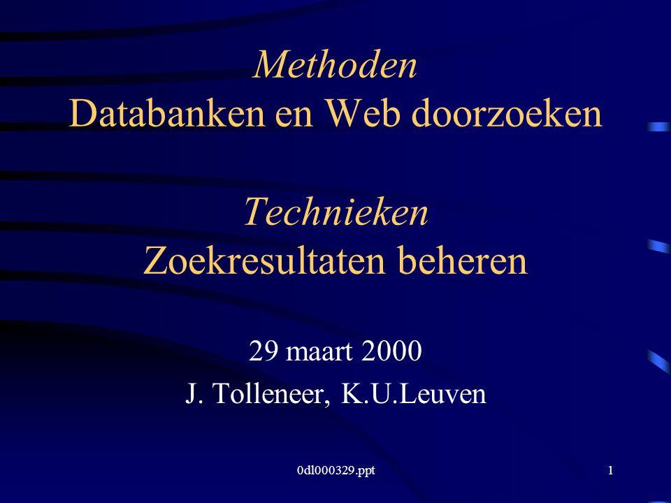 0dl000329.ppt1 Methoden Databanken en Web doorzoeken Technieken Zoekresultaten beheren 29 maart 2000 J.