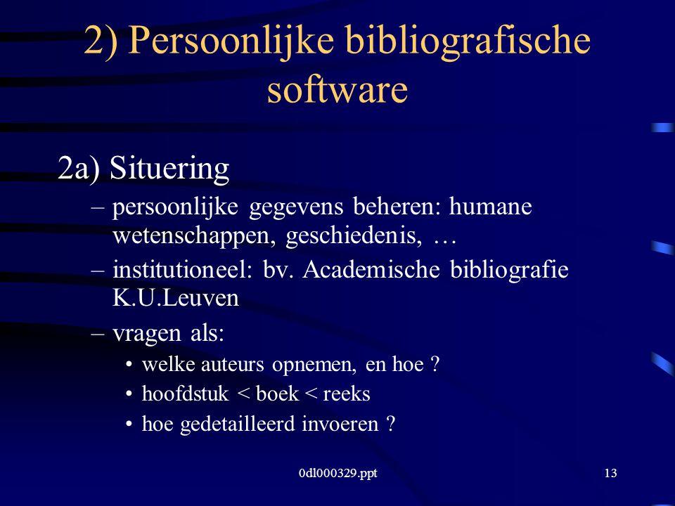0dl000329.ppt13 2) Persoonlijke bibliografische software 2a) Situering –persoonlijke gegevens beheren: humane wetenschappen, geschiedenis, … –institutioneel: bv.
