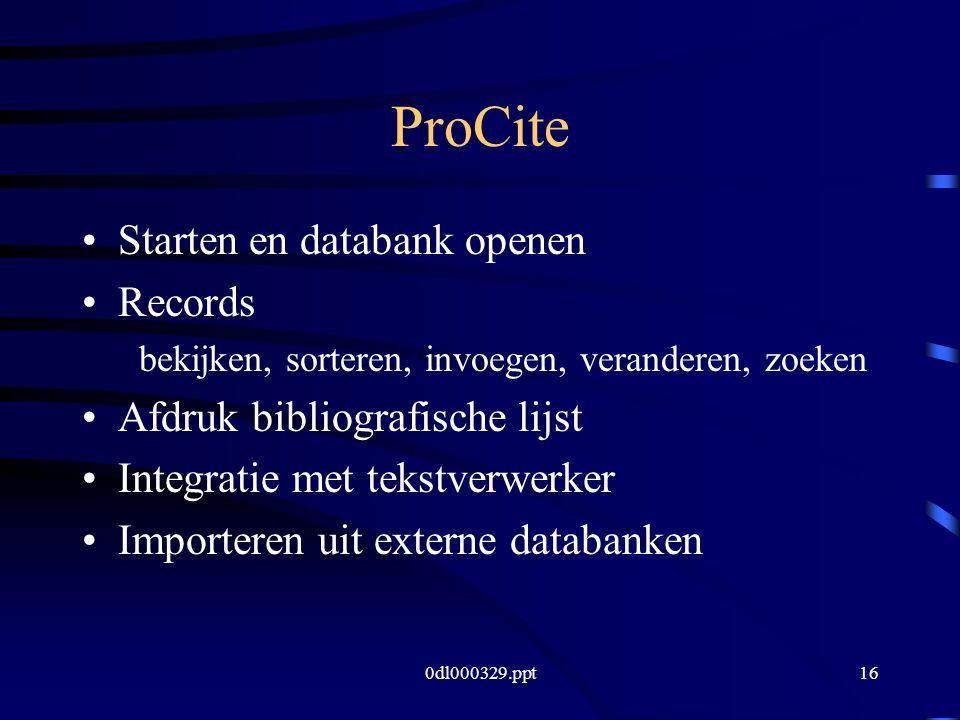 0dl000329.ppt16 ProCite Starten en databank openen Records bekijken, sorteren, invoegen, veranderen, zoeken Afdruk bibliografische lijst Integratie met tekstverwerker Importeren uit externe databanken