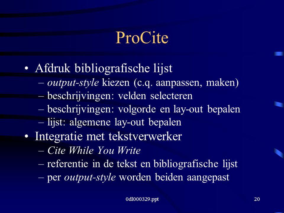 0dl000329.ppt20 ProCite Afdruk bibliografische lijst –output-style kiezen (c.q.
