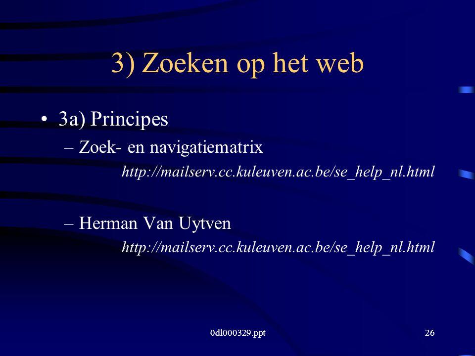 0dl000329.ppt26 3) Zoeken op het web 3a) Principes –Zoek- en navigatiematrix http://mailserv.cc.kuleuven.ac.be/se_help_nl.html –Herman Van Uytven http://mailserv.cc.kuleuven.ac.be/se_help_nl.html