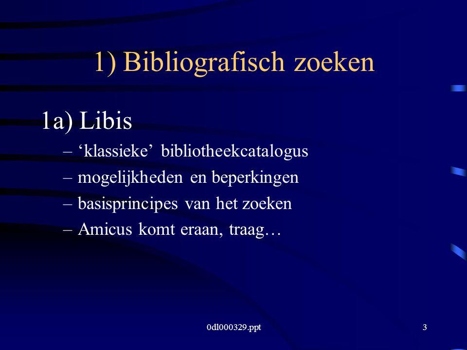 0dl000329.ppt3 1) Bibliografisch zoeken 1a) Libis –'klassieke' bibliotheekcatalogus –mogelijkheden en beperkingen –basisprincipes van het zoeken –Amicus komt eraan, traag…