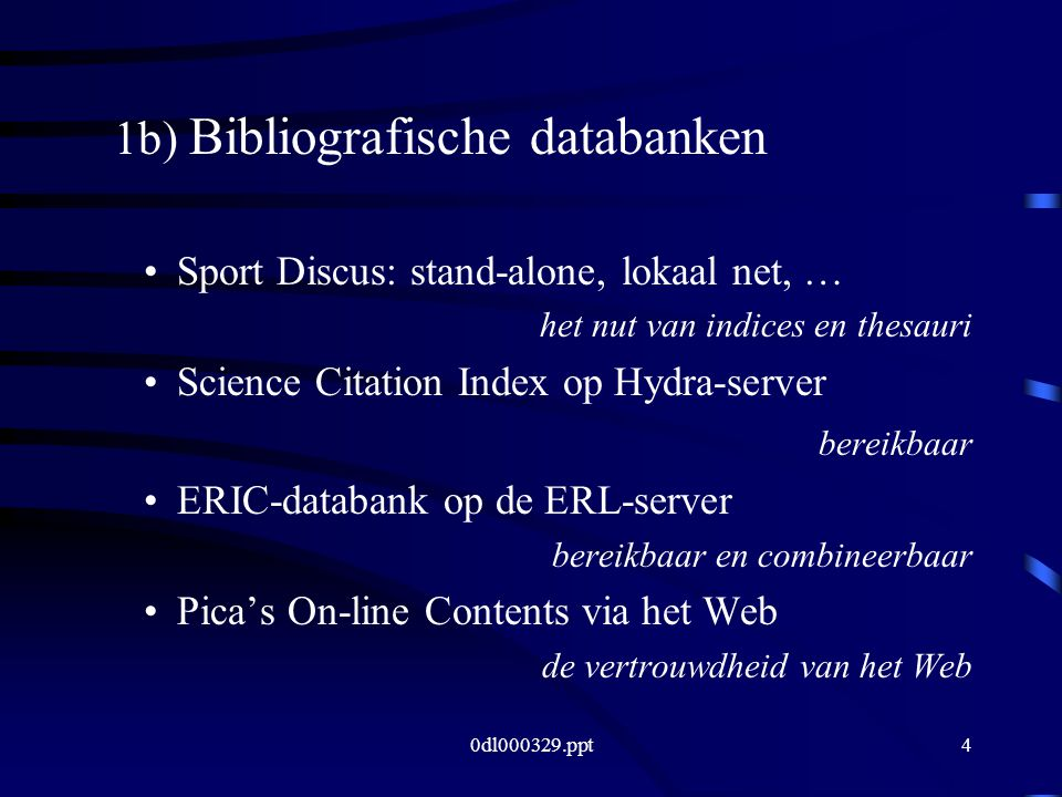 0dl000329.ppt4 1b) Bibliografische databanken Sport Discus: stand-alone, lokaal net, … het nut van indices en thesauri Science Citation Index op Hydra