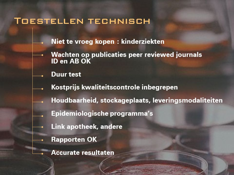 Niet te vroeg kopen : kinderziekten Wachten op publicaties peer reviewed journals ID en AB OK Duur test Kostprijs kwaliteitscontrole inbegrepen Houdba
