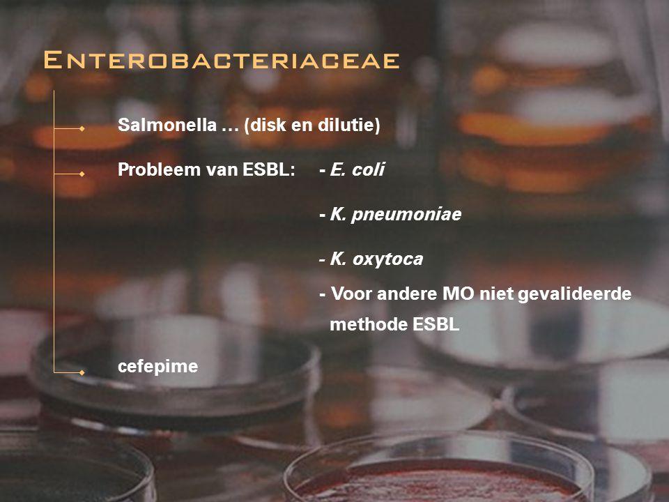 Salmonella … (disk en dilutie) Probleem van ESBL: - E. coli - K. pneumoniae - K. oxytoca - Voor andere MO niet gevalideerde methode ESBL cefepime Ente