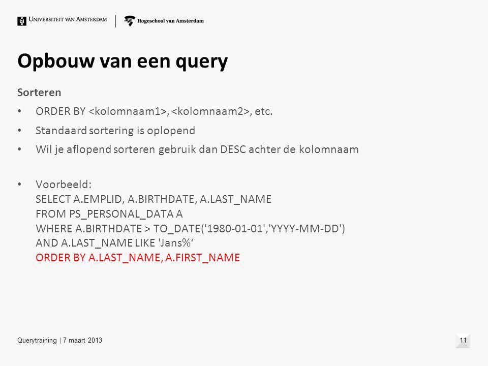 Opbouw van een query Sorteren ORDER BY,, etc. Standaard sortering is oplopend Wil je aflopend sorteren gebruik dan DESC achter de kolomnaam Voorbeeld: