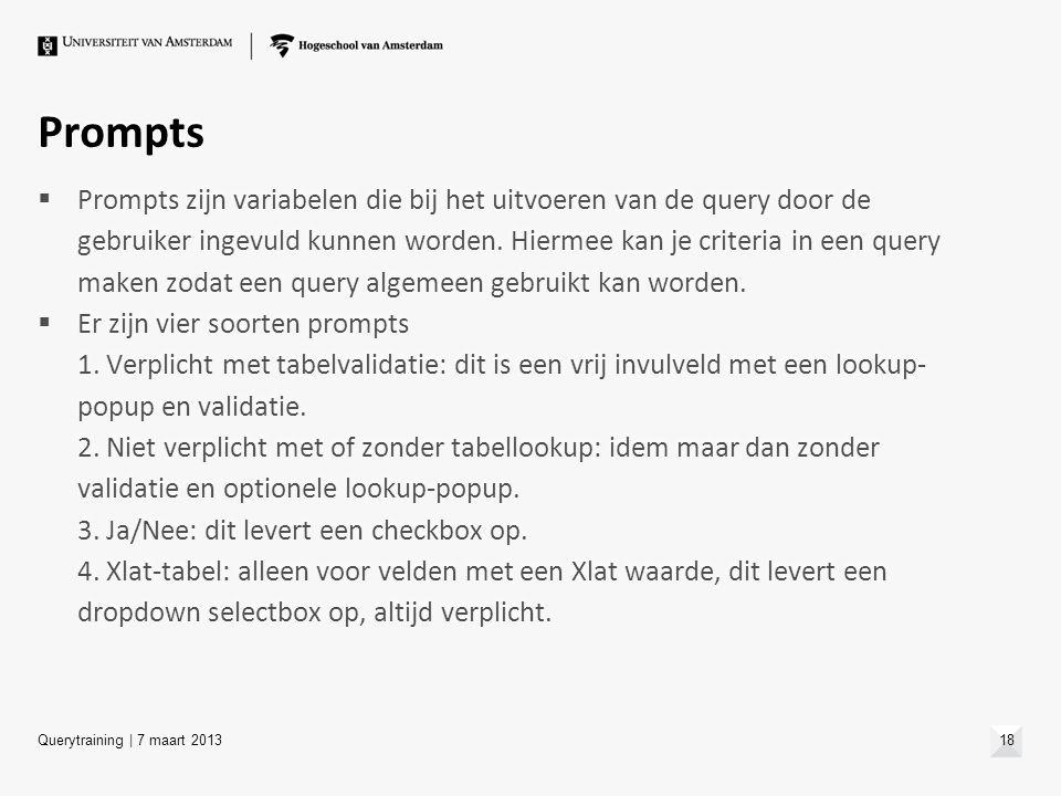 Prompts  Prompts zijn variabelen die bij het uitvoeren van de query door de gebruiker ingevuld kunnen worden. Hiermee kan je criteria in een query ma