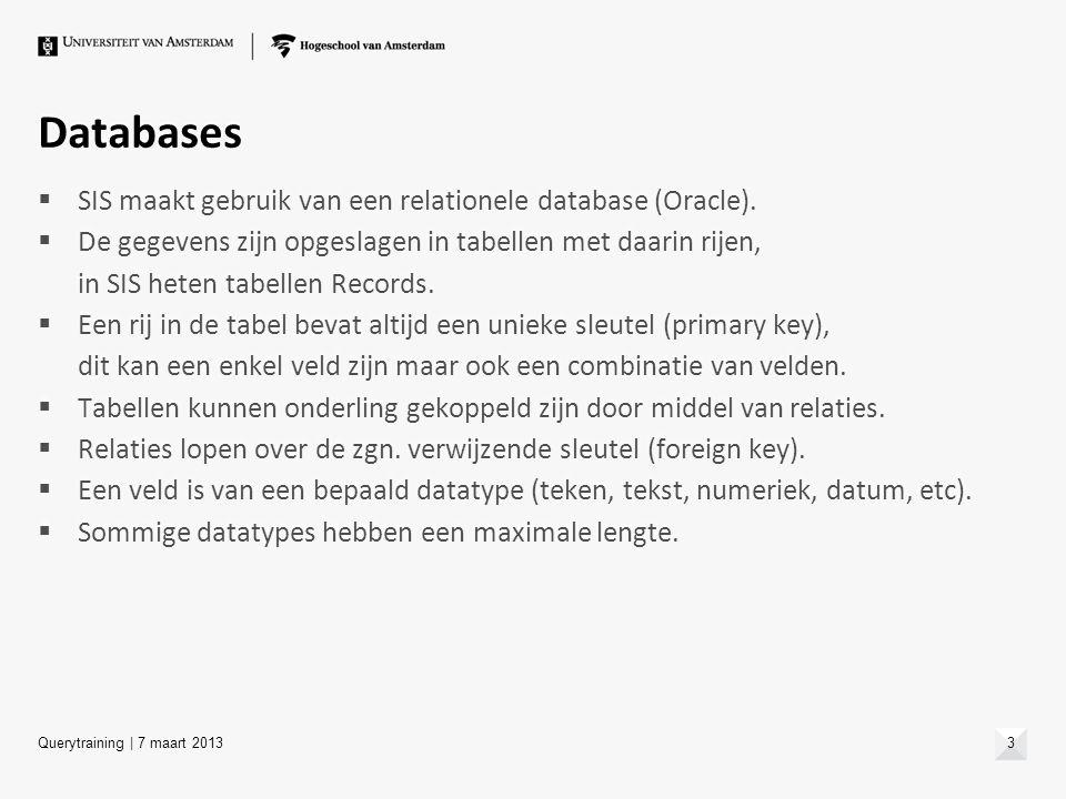 Databases  SIS maakt gebruik van een relationele database (Oracle).  De gegevens zijn opgeslagen in tabellen met daarin rijen, in SIS heten tabellen