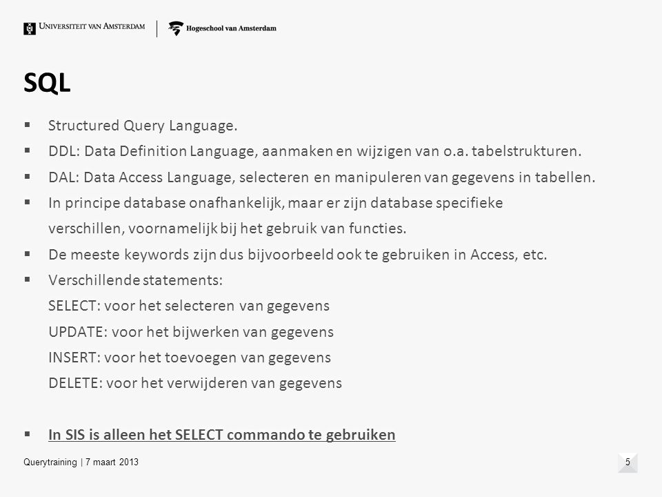 SQL  Structured Query Language.  DDL: Data Definition Language, aanmaken en wijzigen van o.a. tabelstrukturen.  DAL: Data Access Language, selecter