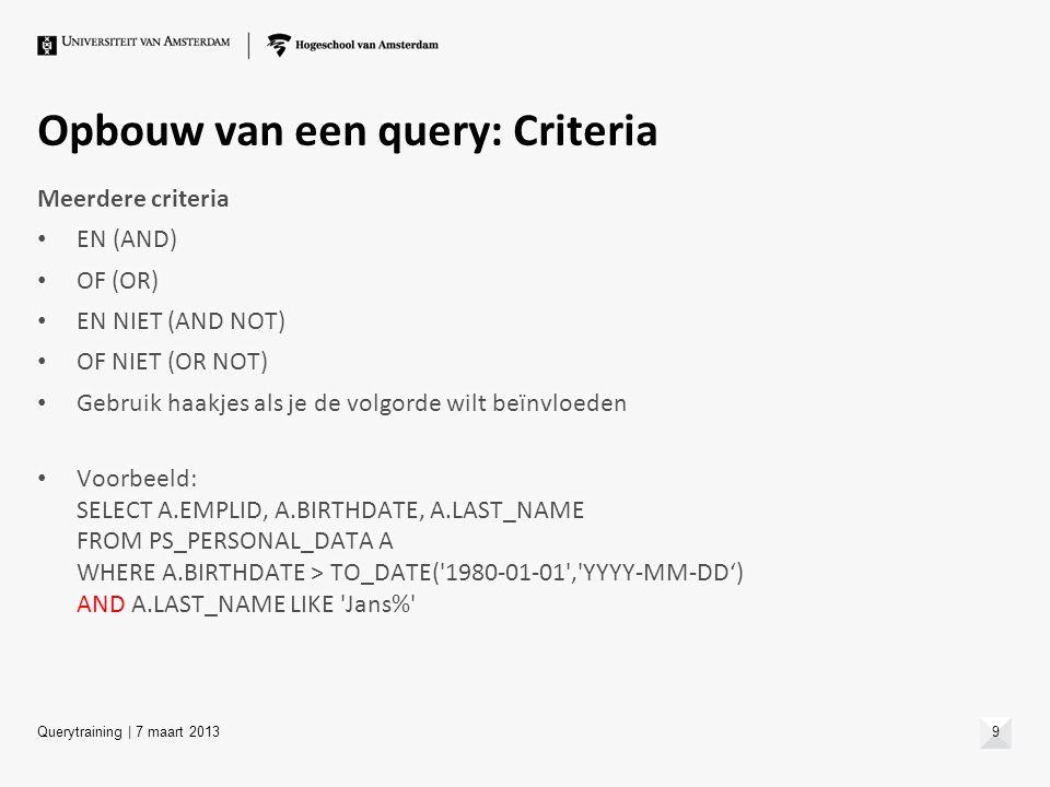 Opbouw van een query: Criteria Meerdere criteria EN (AND) OF (OR) EN NIET (AND NOT) OF NIET (OR NOT) Gebruik haakjes als je de volgorde wilt beïnvloed