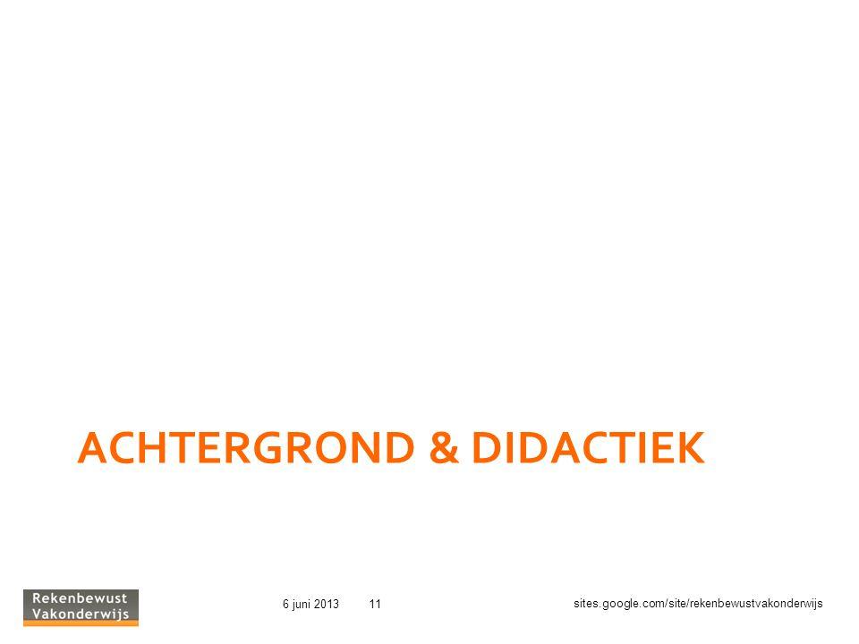 sites.google.com/site/rekenbewustvakonderwijs 6 juni 201311 ACHTERGROND & DIDACTIEK