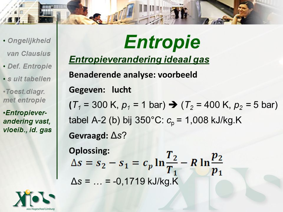 Entropieverandering ideaal gas Benaderende analyse: voorbeeld Gegeven: lucht ( T 1 = 300 K, p 1 = 1 bar)  (T 2 = 400 K, p 2 = 5 bar) tabel A-2 (b) bi