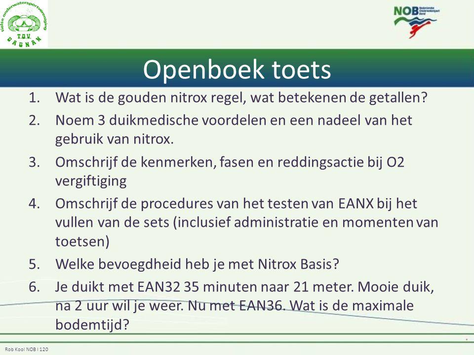 Rob Kool NOB I 120 Openboek toets 1.Wat is de gouden nitrox regel, wat betekenen de getallen? 2.Noem 3 duikmedische voordelen en een nadeel van het ge