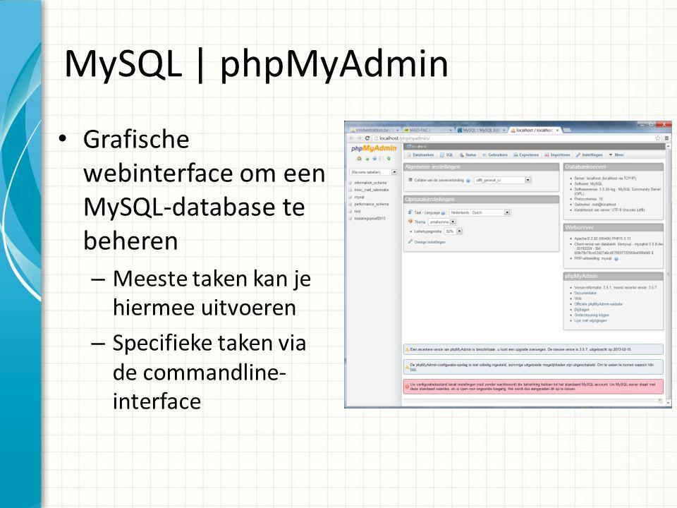 MySQL | phpMyAdmin Grafische webinterface om een MySQL-database te beheren – Meeste taken kan je hiermee uitvoeren – Specifieke taken via de commandline- interface