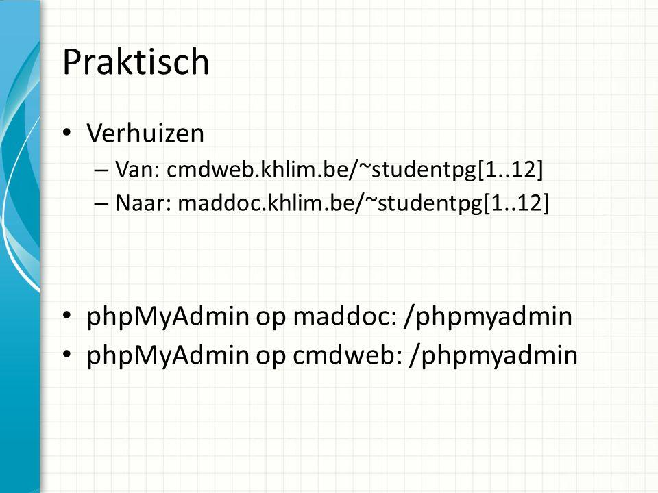 Praktisch Verhuizen – Van: cmdweb.khlim.be/~studentpg[1..12] – Naar: maddoc.khlim.be/~studentpg[1..12] phpMyAdmin op maddoc: /phpmyadmin phpMyAdmin op cmdweb: /phpmyadmin