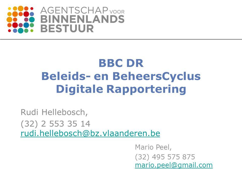 BBC DR Beleids- en BeheersCyclus Digitale Rapportering Rudi Hellebosch, (32) 2 553 35 14 rudi.hellebosch@bz.vlaanderen.be rudi.hellebosch@bz.vlaanderen.be Mario Peel, (32) 495 575 875 mario.peel@gmail.com mario.peel@gmail.com