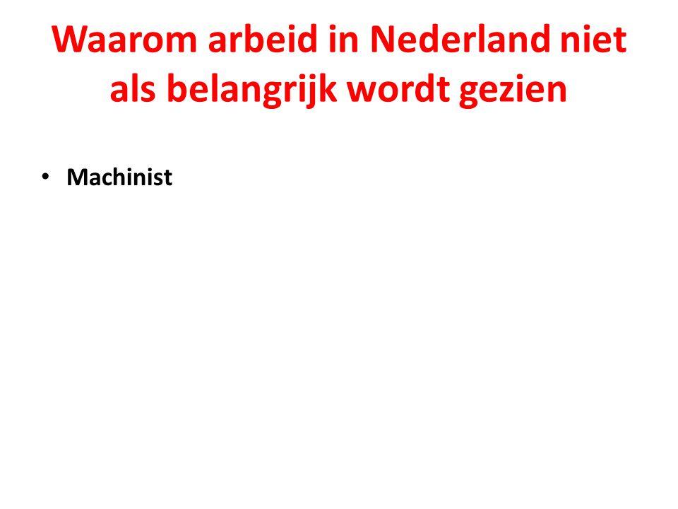 Waarom arbeid in Nederland niet als belangrijk wordt gezien Machinist